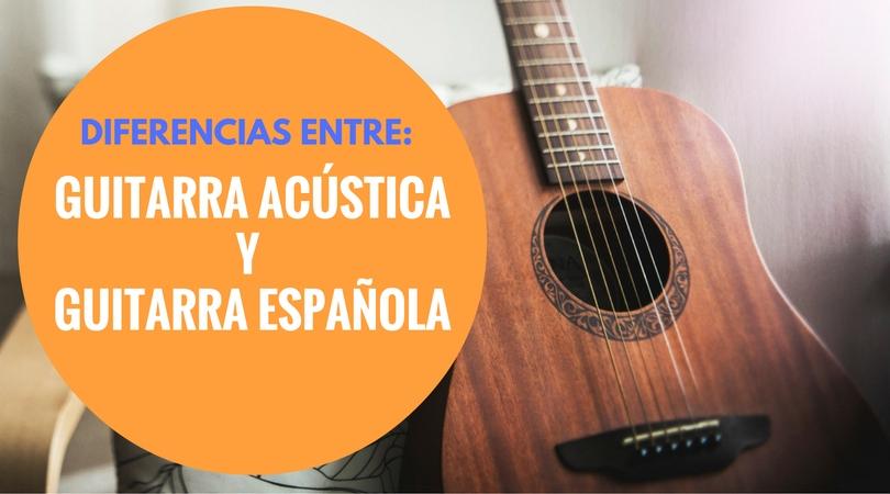 Diferencias entre Guitarra Acústica y Guitarra Española